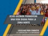 Jesús Guzmán promoverá una vida digna para la zona norte